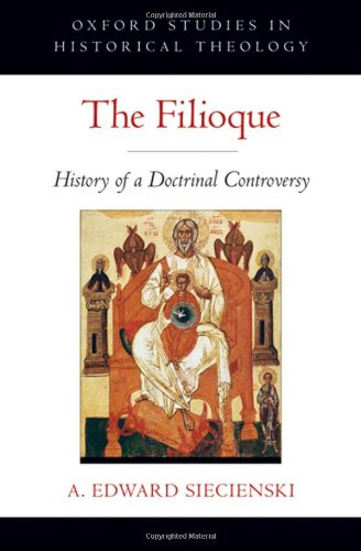 The Filioque: History of a Doctrinal Controversy (Oxford Studies in Historical Theology): A. Edward Siecienski: 9780195372045: Amazon.com: Books