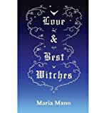 img - for [ { LOVE & BEST WITCHES } ] by Mann, Maria (AUTHOR) Jul-01-2013 [ Paperback ] book / textbook / text book