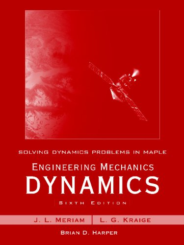 Solving Dynamics Problems in Maple by Brian Harper t/a Engineering Mechanics Dynamics 6th Edition by Meriam and Kraige (Engineering Dynamics Meriam compare prices)