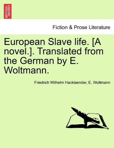 European Slave life. [A novel.]. Translated from the German by E. Woltmann. Vol. III.