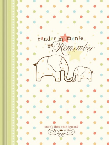 Tender Moments to Remember: Baby's First Year Journal