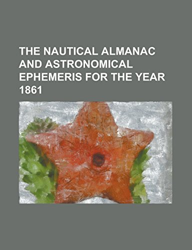 The Nautical Almanac and Astronomical Ephemeris for the Year 1861