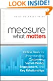 Measure What Matters: Online Tools For Understanding Customers, Social Media, Engagement, and Key Relationships