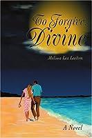 To Forgive, Divine: A Novel
