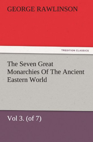 The Seven Great Monarchies Of The Ancient Eastern World, Vol 3. (of 7): Media The History, Geography, And Antiquities Of