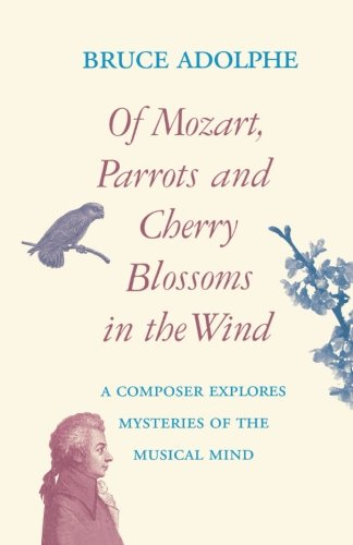 Of Mozart, Parrots, Cherry Blossoms in the Wind: A Composer Explores Mysteries of the Musical Mind