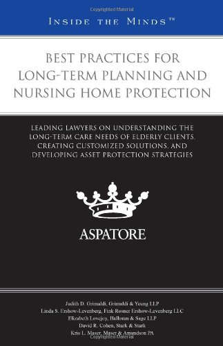 Best Practices for Long-Term Planning and Nursing Home Protection: Leading Lawyers on Understanding the Long-Term Care Needs of Elderly Clients, ... Protection Strategies (Inside the Minds)