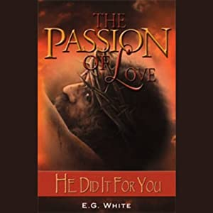 The Passion of Love: He Did it for You | [Ellen G. White]