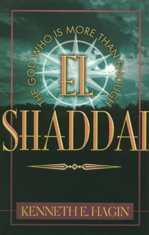 El Shaddai: The God Who Is More Than Enough, Kenneth E. Hagin