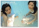 missmatch―堀北真希×黒木メイサ×シノヤマキシン