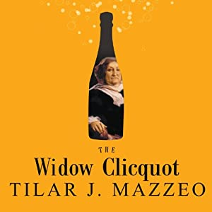 The Widow Clicquot: The Story of a Champagne Empire and the Woman Who Ruled It | [Tilar Mazzeo]