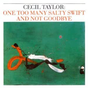 Cecil Taylor One Too Many Salty Swift And Not Goodbye