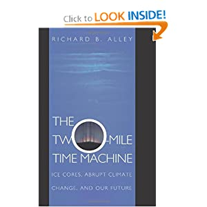 The Two-Mile Time Machine: Ice Cores, Abrupt Climate Change, and Our Future by Richard B. Alley