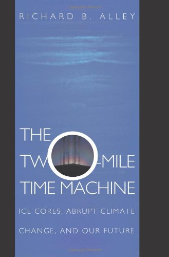 The Two-Mile Time Machine: Ice Cores, Abrupt Climate Change, and Our Future: Richard B. Alley: 9780691102962: Amazon.com: Books