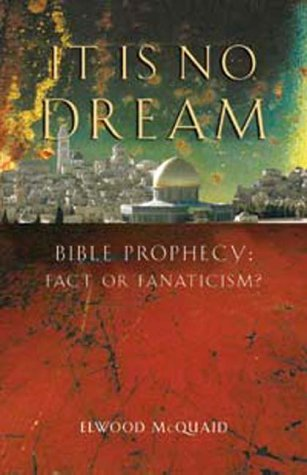 ...It Is No Dream! Bible Prophecy: Fact or Fanaticism?, Elwood McQuaid