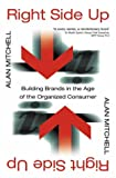 Right Side Up: Building Brands in the Age of the Organized Consumer (0006531962) by Mitchell, Alan