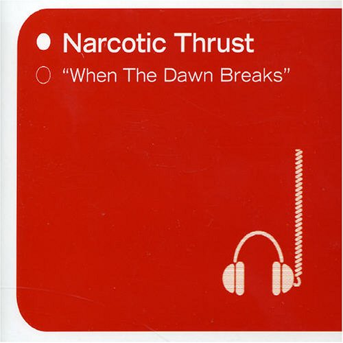 Narcotic Thrust - When the Dawn Breaks [4trx] - Zortam Music