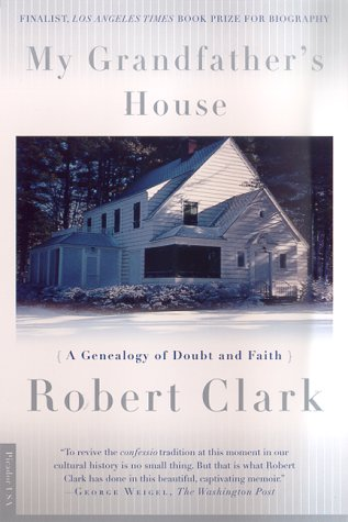 My Grandfather's House : A Genealogy of Doubt and Faith, ROBERT CLARK