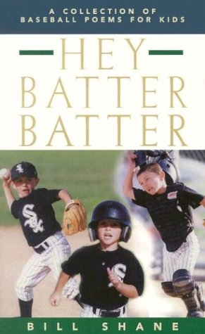 Hey Batter Batter : A Collection of Baseball Poems for Kids, BILL SHANE