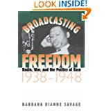 Broadcasting Freedom: Radio, War, and the Politics of Race, 1938-1948 (The John Hope Franklin Series in African...