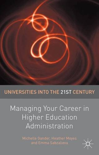 Managing Your Career in Higher Education Administration (Universities into the 21st Century) PDF