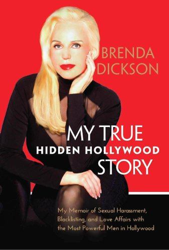 My True Hidden Hollywood Story: My Memoir of Sexual Harassment, Blacklisting, and Love Affairs With the Most Powerful Men in Hollywood