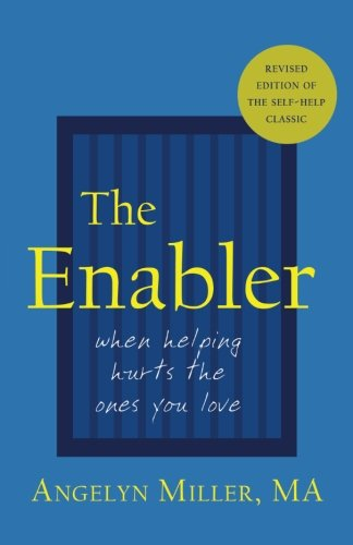 The Enabler: When Helping Hurts the Ones You Love