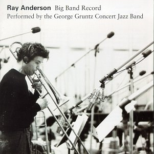 Big Band Record by Ray Anderson,&#32;George Concert Jazz Band Gruntz,&#32;Lew Soloff,&#32;Ryan Kisor and Howard Johnson