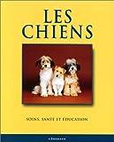echange, troc Matthew Hoffman - Les Chiens : Santé, éducation, soins et affection