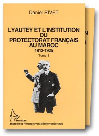 Lyautey et l'institution du protectorat français au Maroc, 1912-1925 ( 3 VOLUMES )