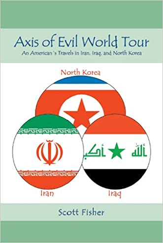 Axis of Evil World Tour - An American's Travels in Iran, Iraq and North Korea
