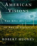 American Visions: The Epic History of Art in America (186046372X) by Robert Hughes