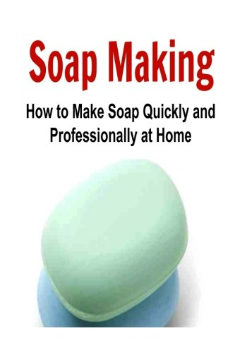 Soap Making: How to Make Soap Quickly and Professionally at Home: Soap Making, Soap Making Book, Soap Making Guide, Soap Making Tips, Making Soap