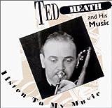 echange, troc Ted Heath - Listen to My Music 1