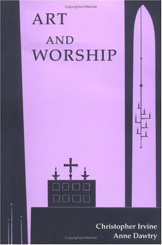 Art and Worship, ANNE DAWTRY, CHRISTOPHER IRVINE