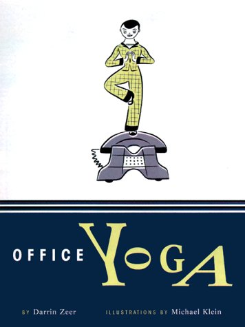 Office Yoga: Simple Stretches for Busy People, Darrin Zeer