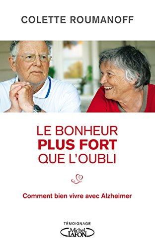 Le  bonheur plus fort que l'oubli : comment bien vivre avec Alzheimer / Colette Roumanoff.- Neuilly-sur-Seine : Michel Lafon , DL 2015 (14-Condé-sur-Noireau : Corlet impr.)