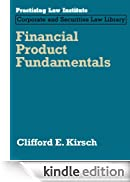 Financial Product Fundamentals (July 2012 Edition): Law, Business, Compliance (Practising Law Institute