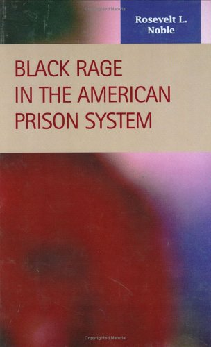 Black Rage in the American Prison System (Criminal Justice: Recent Scholarship)