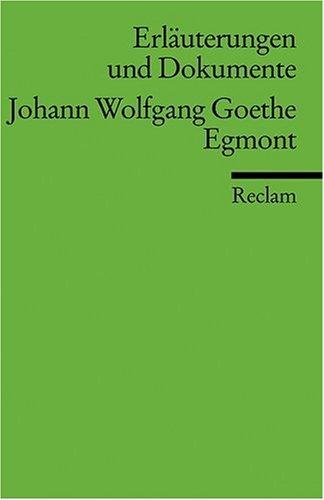 Erläuterungen und Dokumente zu Johann Wolfgang von Goethe:  Egmont