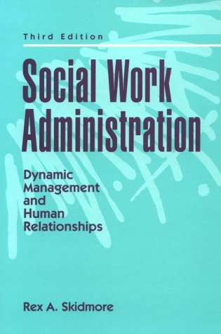 Social Work Administration: Dynamic Management and Human Relationships (3rd Edition), by Rex A. Skidmore