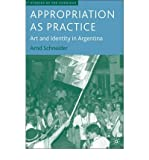 img - for Appropriation as Practice: Art and Identity in Argentina (Studies of the Americas (Hardcover)) (Hardback) - Common book / textbook / text book