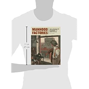 Manhood Factories: YMCA Architecture and the Making of Modern Urban Culture (Architecture, Landscape and Amer Culture)