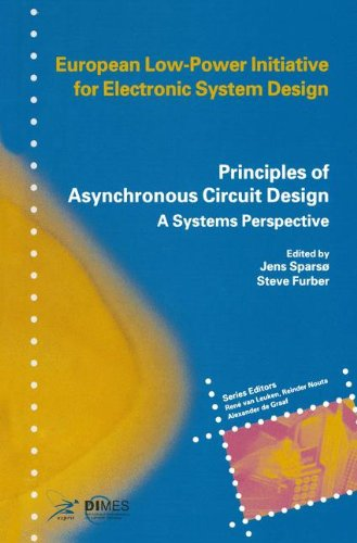 Principles Of Asynchronous Circuit Design: A Systems Perspective (European Low-Power Initiative For Electronic System Design)