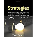 Strategies: A Chronic Fatigue Syndrome and Fibromyalgia Journey ~ Tami Brady