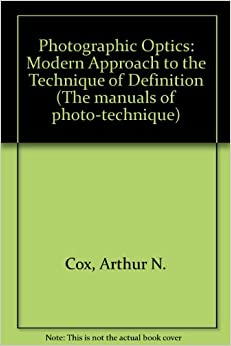 Photographic Optics: Modern Approach to the Technique of