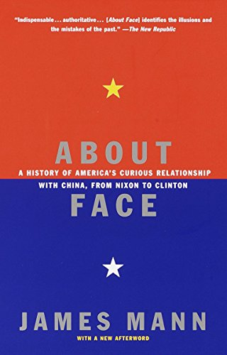 About Face: A History of America's Curious Relationship with China, from Nixon to Clinton, Mann, James