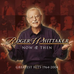 Roger Whittaker - Now and Then: 1964-2004 - Zortam Music