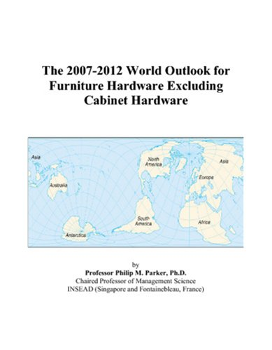The 2007-2012 World Outlook for Furniture Hardware Excluding Cabinet Hardware