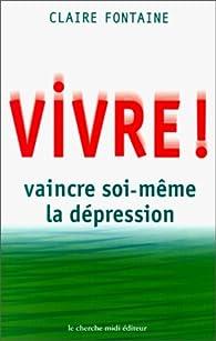 Vivre ! vaincre soi-même la dépression par Claire Fontaine